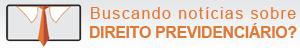Visite o Previdenciarista e se mantenha atualizado sobre as principais notícias sobre Direito Previdenciário.